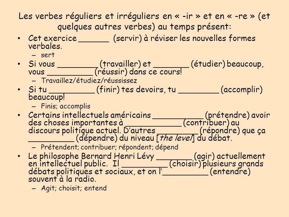 Les verbes réguliers et irréguliers en « -ir » et en « -re » (et quelques autres verbes) au temps présent: Cet exercice ______ (servir) à réviser les