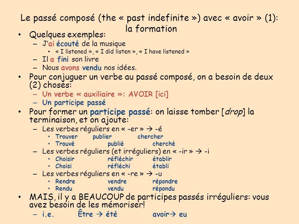 Le passé composé (the « past indefinite ») avec « avoir » (1): la formation Quelques exemples: – Jai écouté de la musique « I listened », « I did list