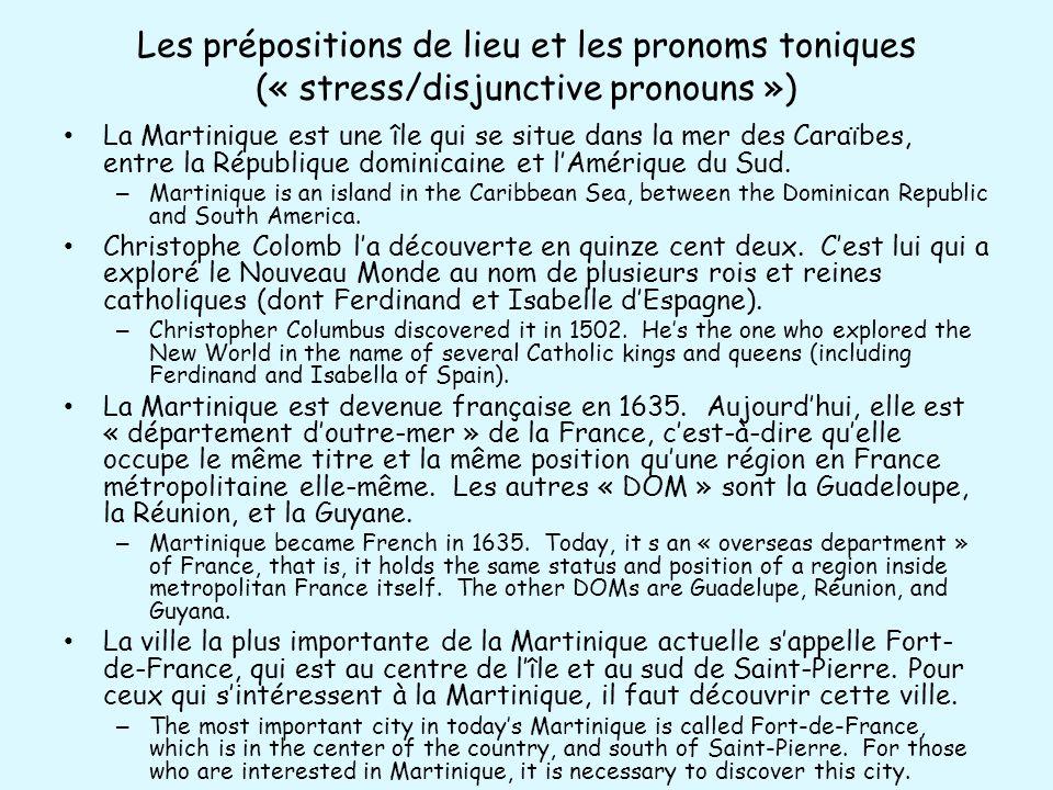 Les prépositions de lieu et les pronoms toniques (« stress/disjunctive pronouns ») La Martinique est une île qui se situe dans la mer des Caraïbes, en
