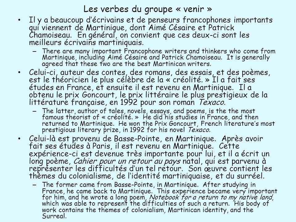 Les verbes du groupe « venir » Il y a beaucoup décrivains et de penseurs francophones importants qui viennent de Martinique, dont Aimé Césaire et Patr