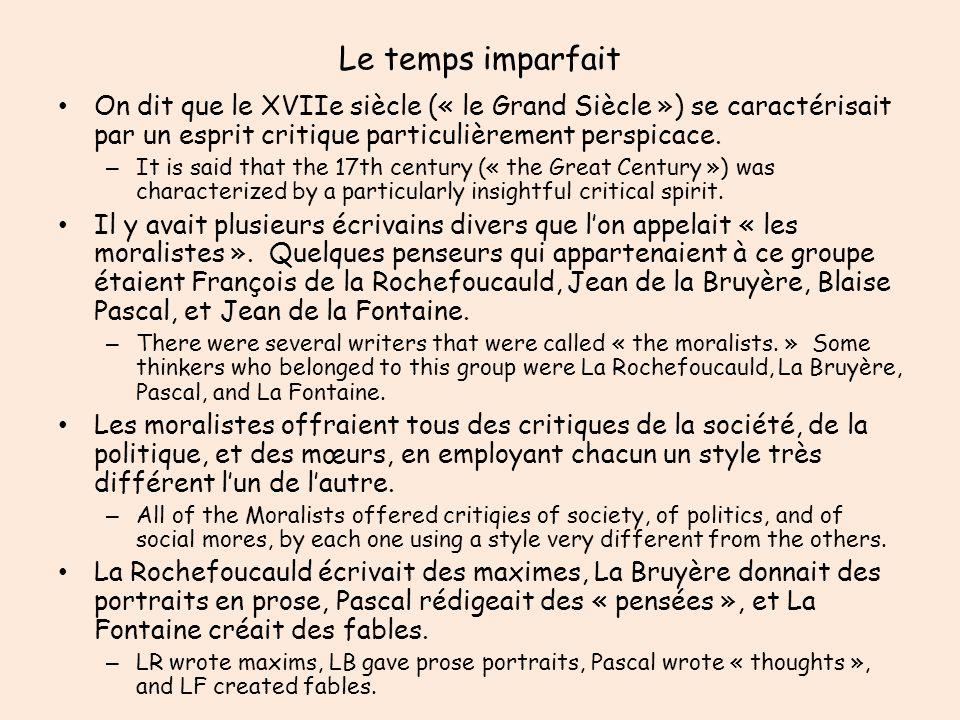 Le temps imparfait On dit que le XVIIe siècle (« le Grand Siècle ») se caractérisait par un esprit critique particulièrement perspicace. – It is said
