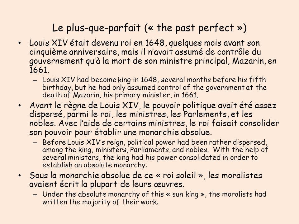 Le plus-que-parfait (« the past perfect ») Louis XIV était devenu roi en 1648, quelques mois avant son cinquième anniversaire, mais il navait assumé de contrôle du gouvernement quà la mort de son ministre principal, Mazarin, en 1661.