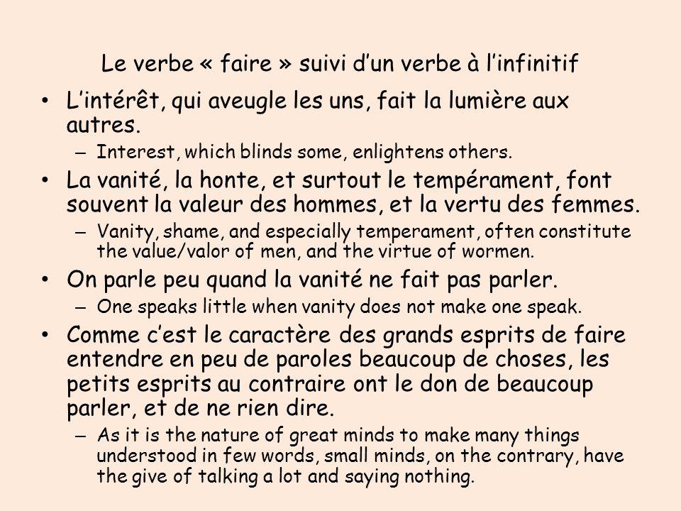 Le verbe « faire » suivi dun verbe à linfinitif Lintérêt, qui aveugle les uns, fait la lumière aux autres. – Interest, which blinds some, enlightens o
