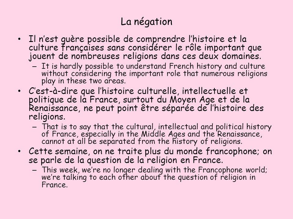 La négation Il nest guère possible de comprendre lhistoire et la culture françaises sans considérer le rôle important que jouent de nombreuses religio