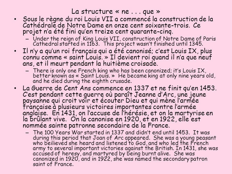 La structure « ne... que » Sous le règne du roi Louis VII a commencé la construction de la Cathédrale de Notre Dame en onze cent soixante-trois. Ce pr