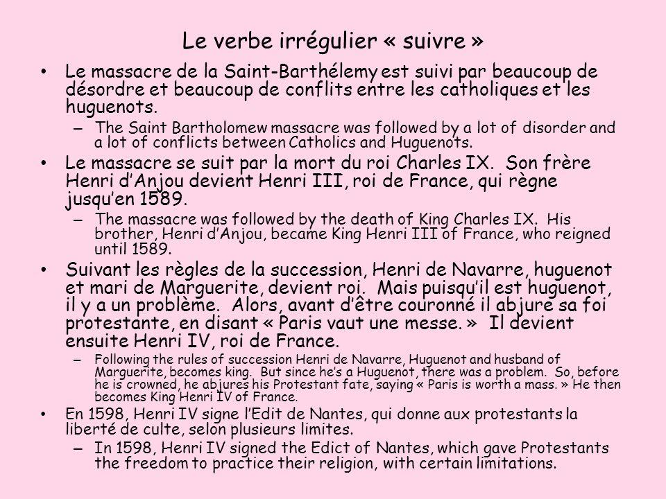 Le verbe irrégulier « suivre » Le massacre de la Saint-Barthélemy est suivi par beaucoup de désordre et beaucoup de conflits entre les catholiques et