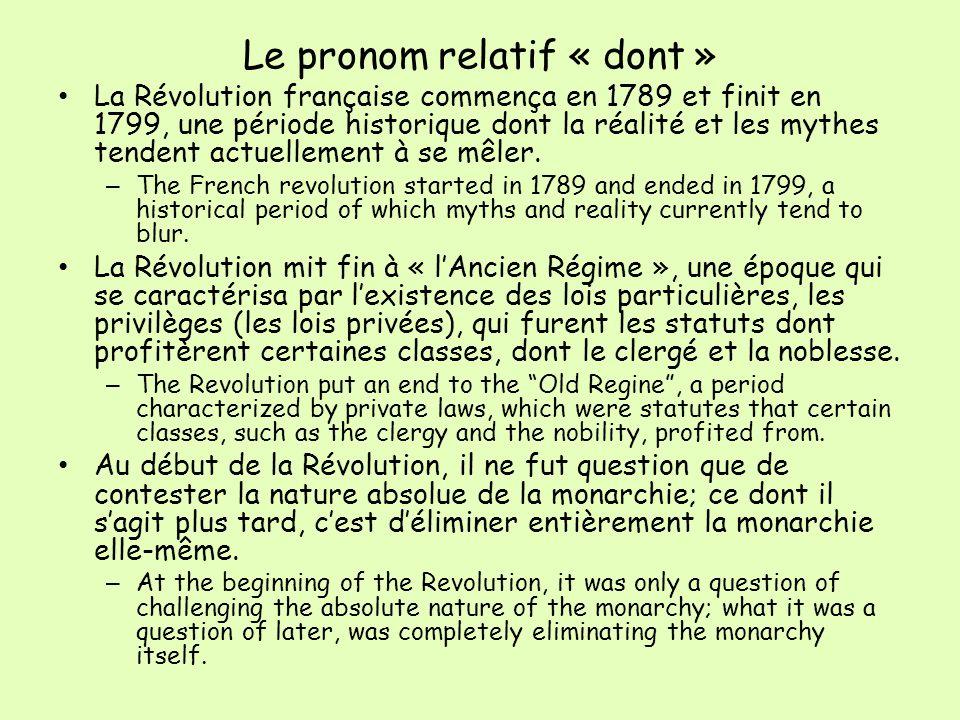 Le pronom relatif « dont » La Révolution française commença en 1789 et finit en 1799, une période historique dont la réalité et les mythes tendent act