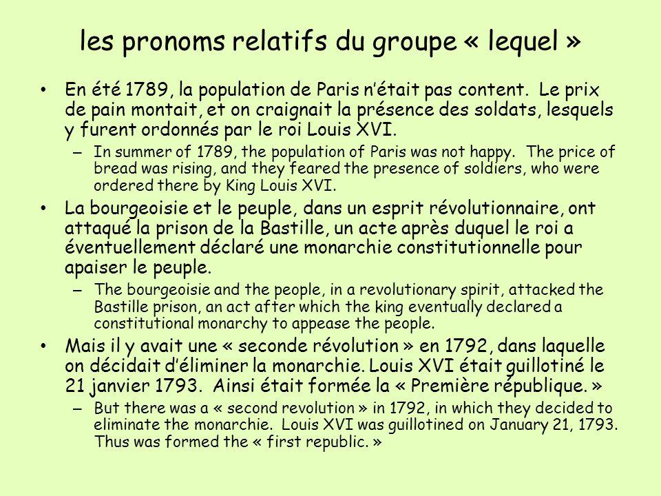 les pronoms relatifs du groupe « lequel » En été 1789, la population de Paris nétait pas content. Le prix de pain montait, et on craignait la présence