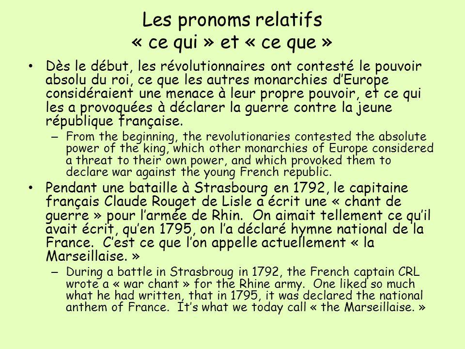 Les pronoms relatifs « ce qui » et « ce que » Dès le début, les révolutionnaires ont contesté le pouvoir absolu du roi, ce que les autres monarchies d