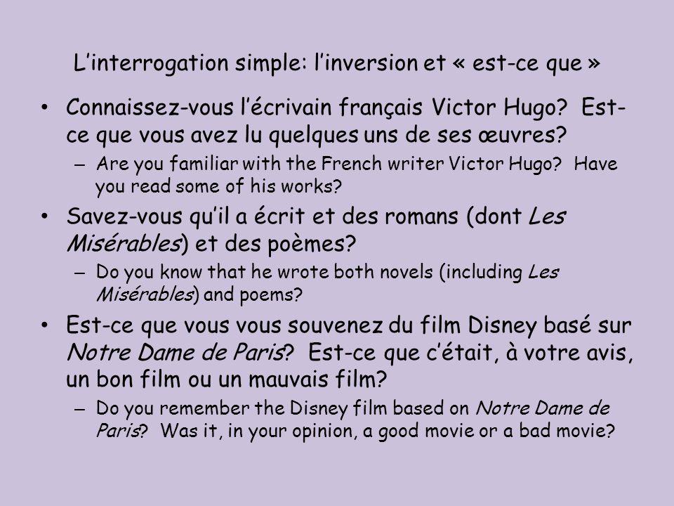 Linterrogation simple: linversion et « est-ce que » Connaissez-vous lécrivain français Victor Hugo.