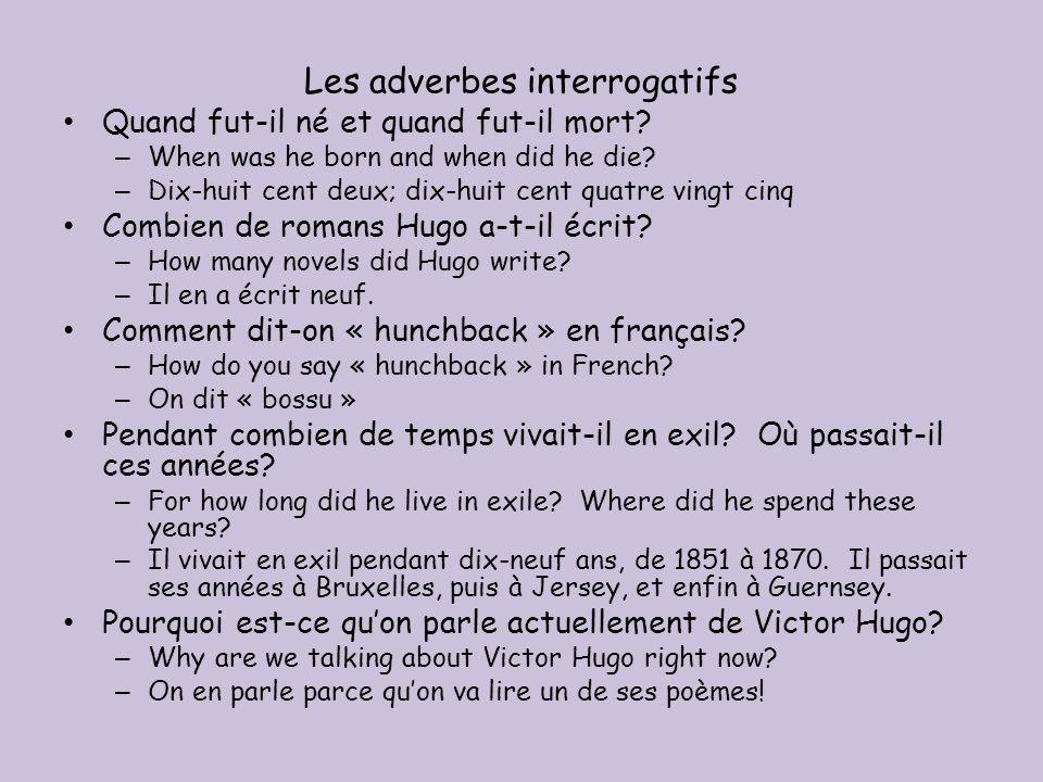Les adverbes interrogatifs Quand fut-il né et quand fut-il mort.