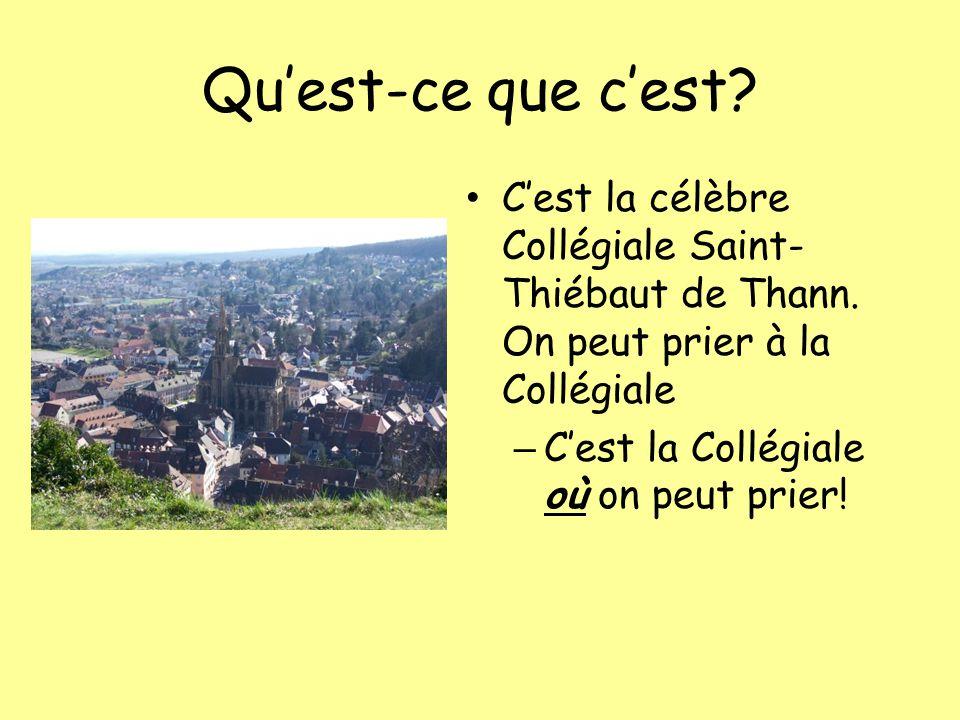 Quest-ce que cest? Cest la célèbre Collégiale Saint- Thiébaut de Thann. On peut prier à la Collégiale – Cest la Collégiale où on peut prier!
