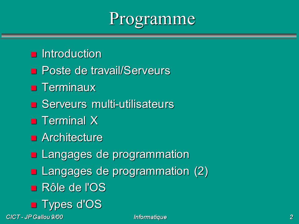 CICT - JP Gallou 9/00 Informatique3 Programme (suite) n Travail sur Unix n Connexion n Gestion des fichiers n Programmation