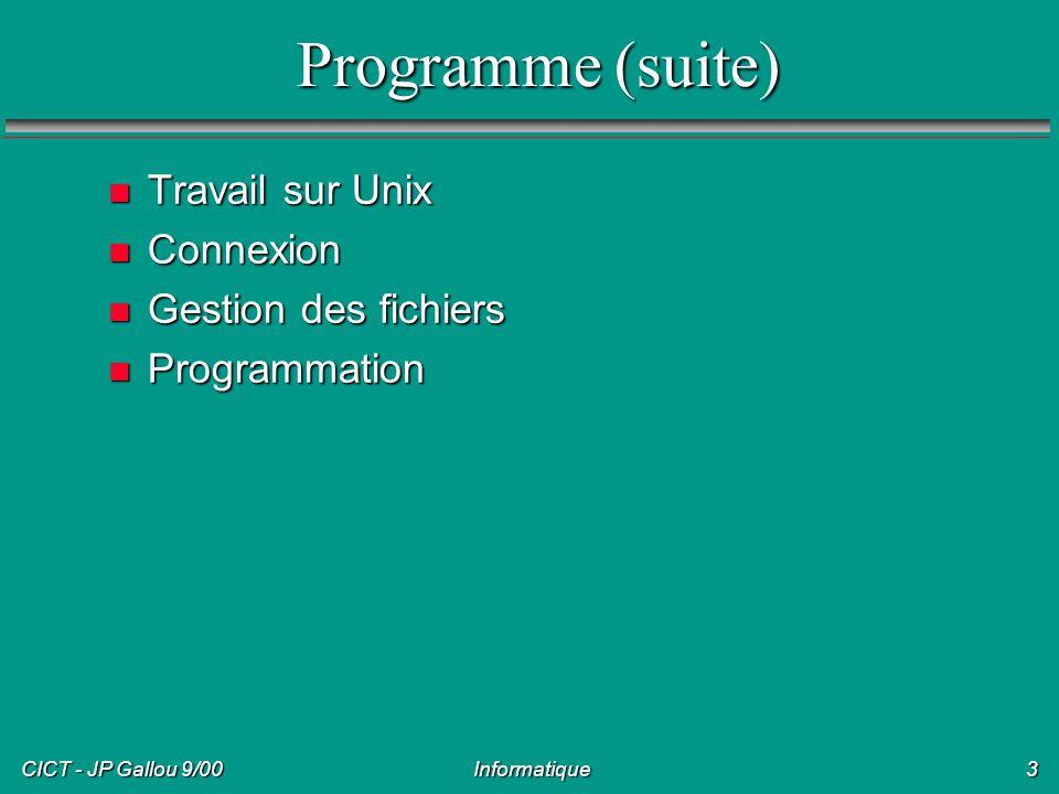 CICT - JP Gallou 9/00 Informatique14 Travail sur Unix n Connexion n Shell n Gestion des fichiers n Edition de textes Ecriture de programme sourceEcriture de programme source n Compilation