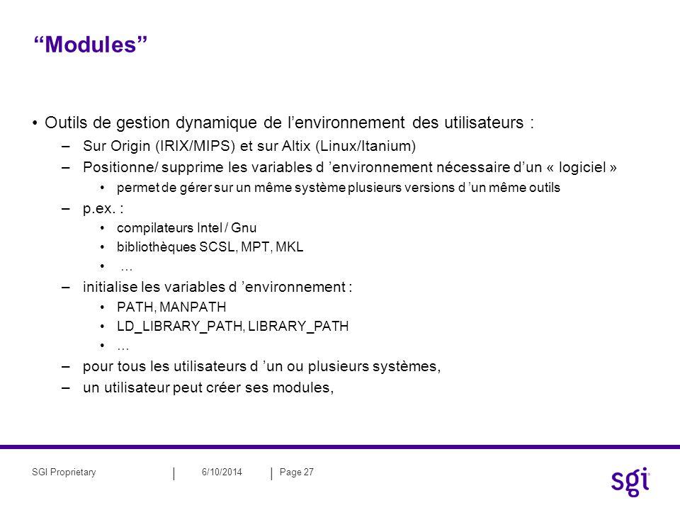 || 6/10/2014Page 27SGI Proprietary Modules Outils de gestion dynamique de lenvironnement des utilisateurs : –Sur Origin (IRIX/MIPS) et sur Altix (Linu