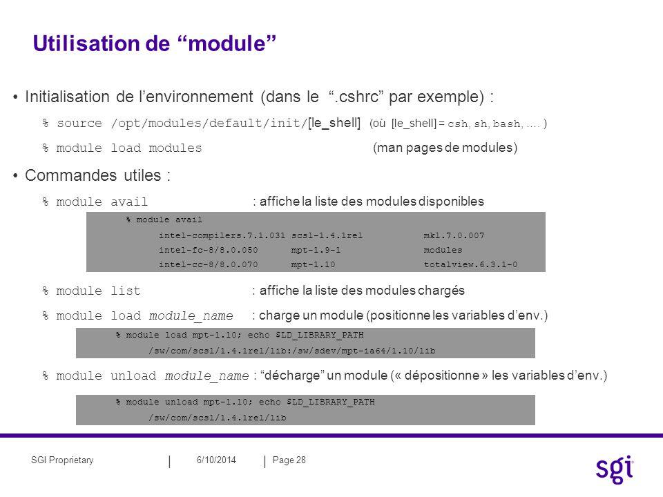 || 6/10/2014Page 28SGI Proprietary Utilisation de module Initialisation de lenvironnement (dans le.cshrc par exemple) : % source /opt/modules/default/