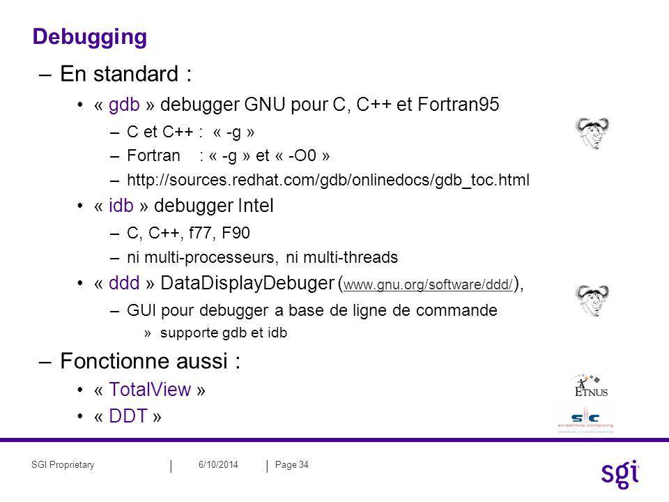 || 6/10/2014Page 34SGI Proprietary Debugging –En standard : « gdb » debugger GNU pour C, C++ et Fortran95 –C et C++ : « -g » –Fortran : « -g » et « -O