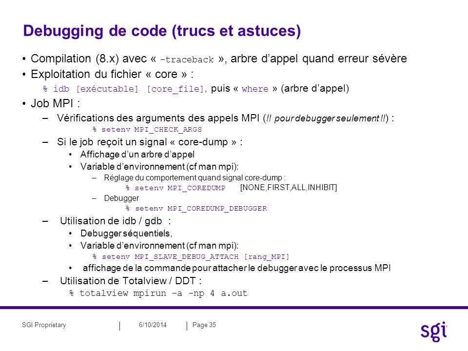 || 6/10/2014Page 35SGI Proprietary Debugging de code (trucs et astuces) Compilation (8.x) avec « -traceback », arbre dappel quand erreur sévère Exploi