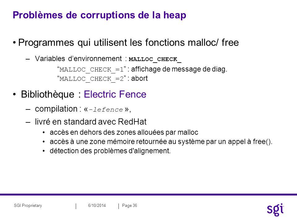 || 6/10/2014Page 36SGI Proprietary Problèmes de corruptions de la heap Programmes qui utilisent les fonctions malloc/ free –Variables denvironnement :