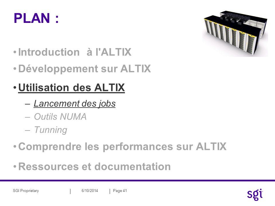 || 6/10/2014Page 41SGI Proprietary PLAN : Introduction à l'ALTIX Développement sur ALTIX Utilisation des ALTIX –Lancement des jobs –Outils NUMA –Tunni