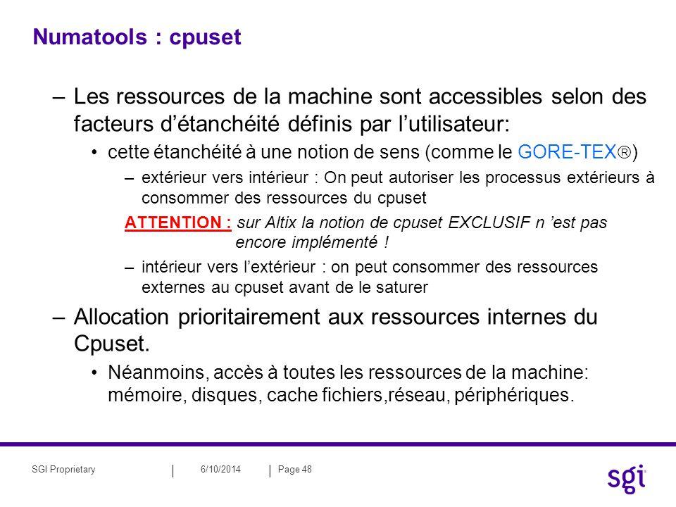 || 6/10/2014Page 48SGI Proprietary Numatools : cpuset –Les ressources de la machine sont accessibles selon des facteurs détanchéité définis par lutili