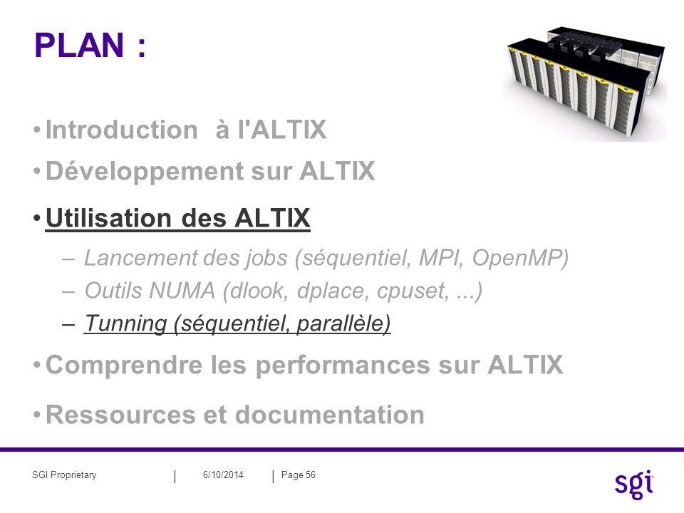 || 6/10/2014Page 56SGI Proprietary PLAN : Introduction à l'ALTIX Développement sur ALTIX Utilisation des ALTIX –Lancement des jobs (séquentiel, MPI, O
