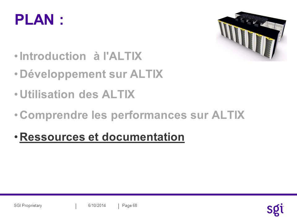 || 6/10/2014Page 68SGI Proprietary PLAN : Introduction à l'ALTIX Développement sur ALTIX Utilisation des ALTIX Comprendre les performances sur ALTIX R