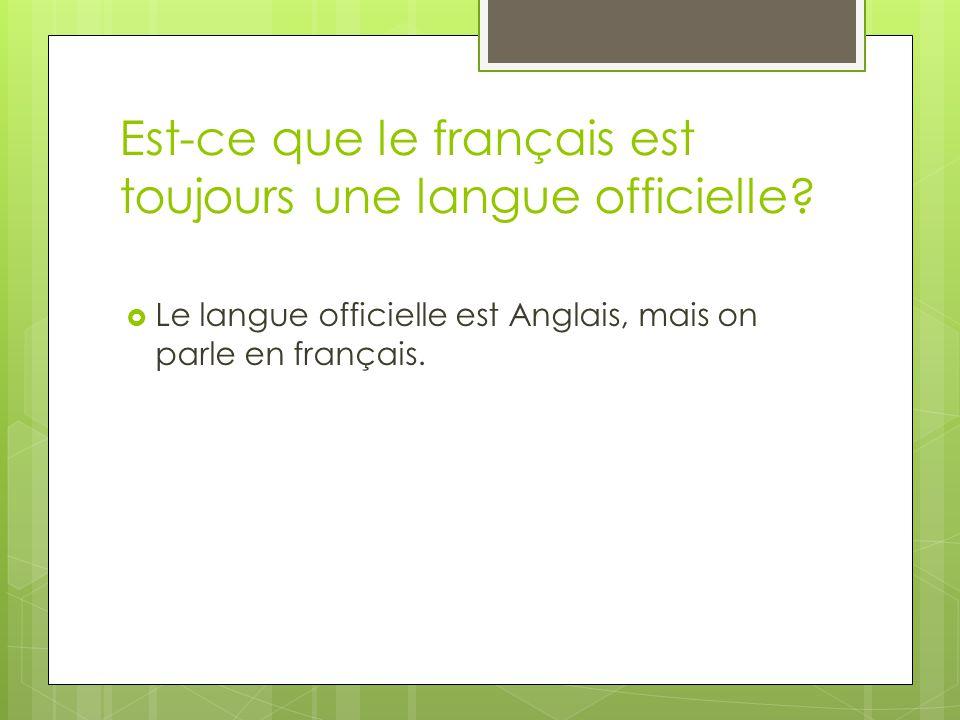 Est-ce que le français est toujours une langue officielle? Le langue officielle est Anglais, mais on parle en français.