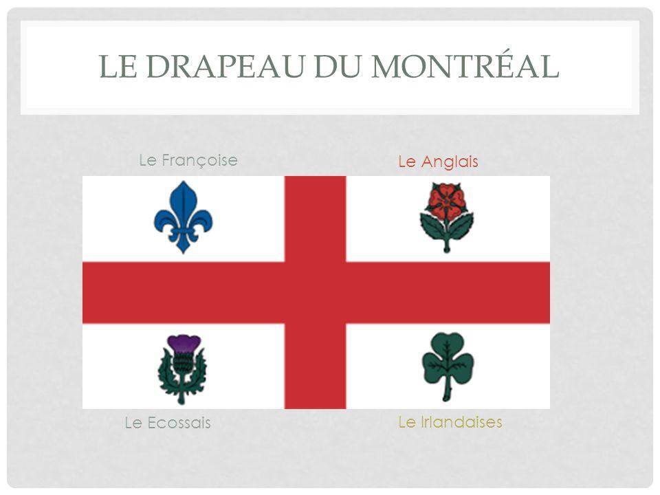 LE DRAPEAU DU MONTRÉAL Le Françoise Le Anglais Le Ecossais Le Irlandaises