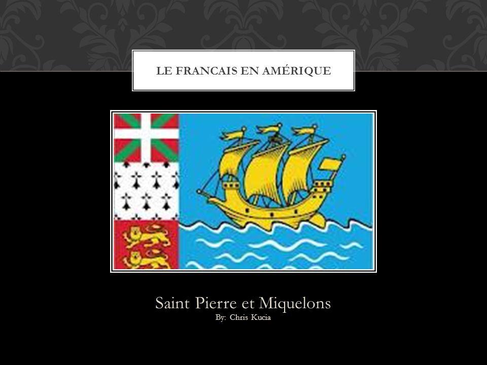 Saint Pierre et Miquelons By: Chris Kucia LE FRANCAIS EN AMÉRIQUE