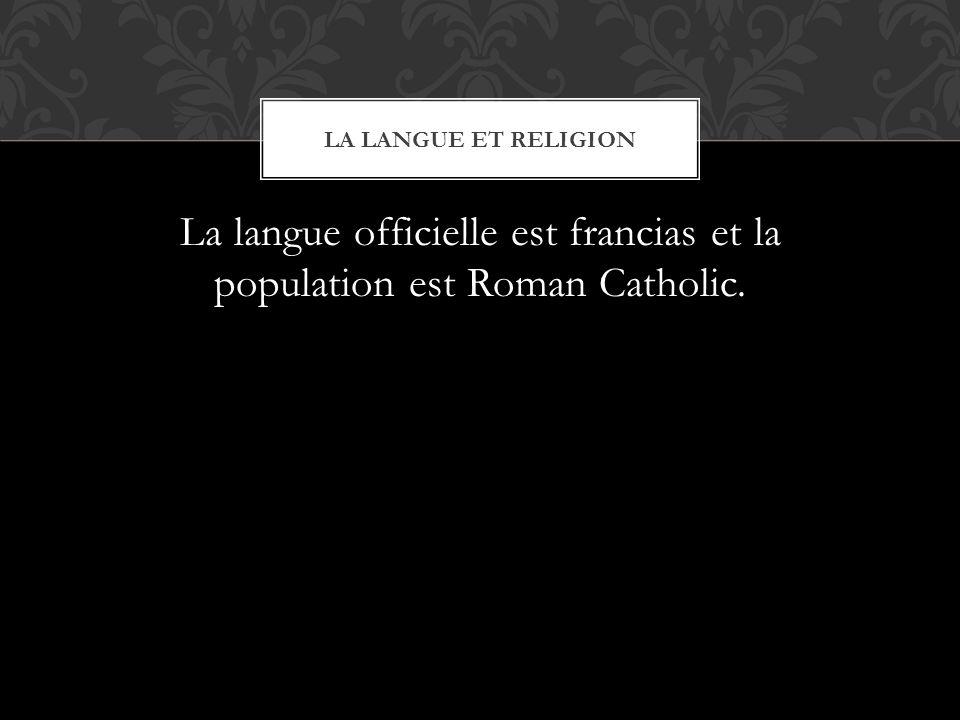 La langue officielle est francias et la population est Roman Catholic. LA LANGUE ET RELIGION