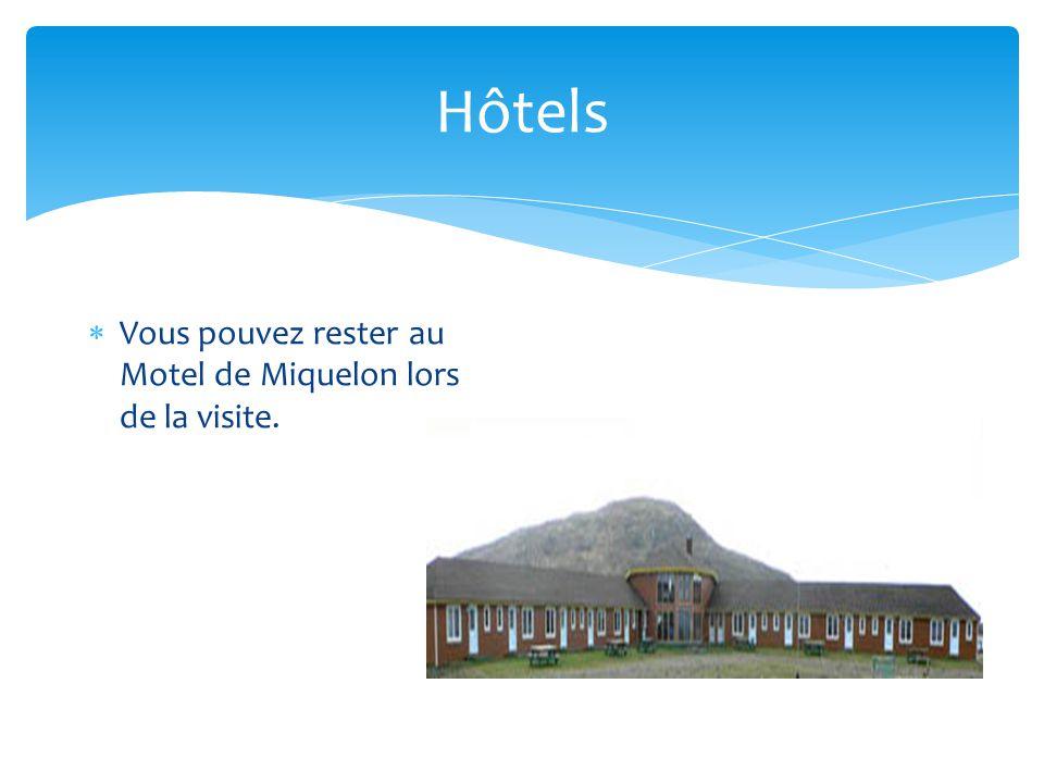 Hôtels Vous pouvez rester au Motel de Miquelon lors de la visite.