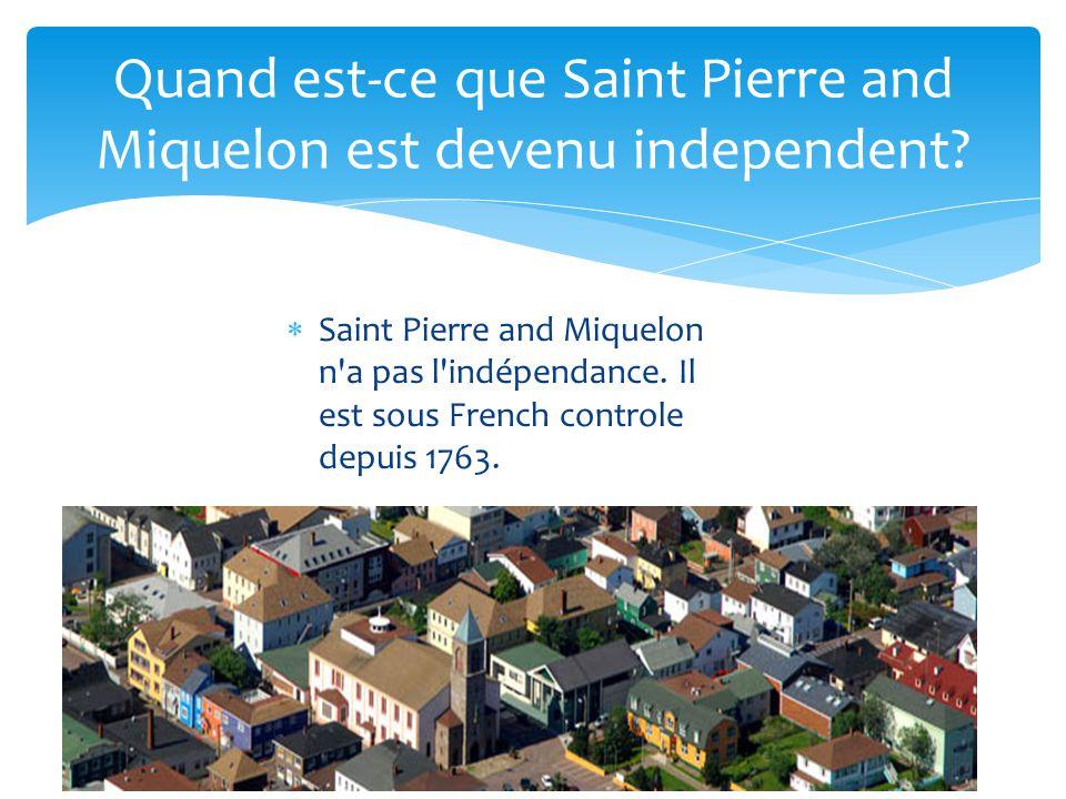 Quand est-ce que Saint Pierre and Miquelon est devenu independent? Saint Pierre and Miquelon n'a pas l'indépendance. Il est sous French controle depui