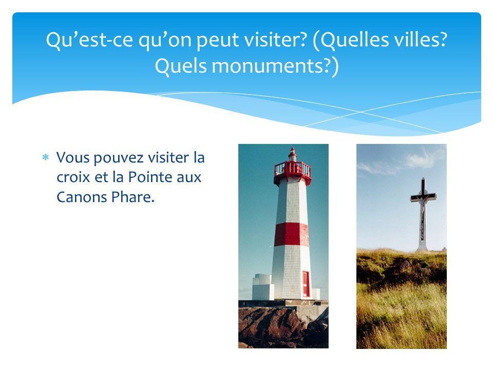 Quest-ce quon peut visiter? (Quelles villes? Quels monuments?) Vous pouvez visiter la croix et la Pointe aux Canons Phare.