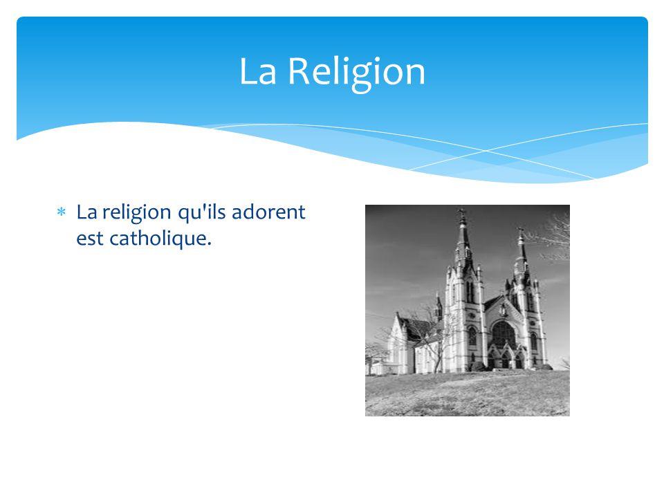 La Religion La religion qu'ils adorent est catholique.