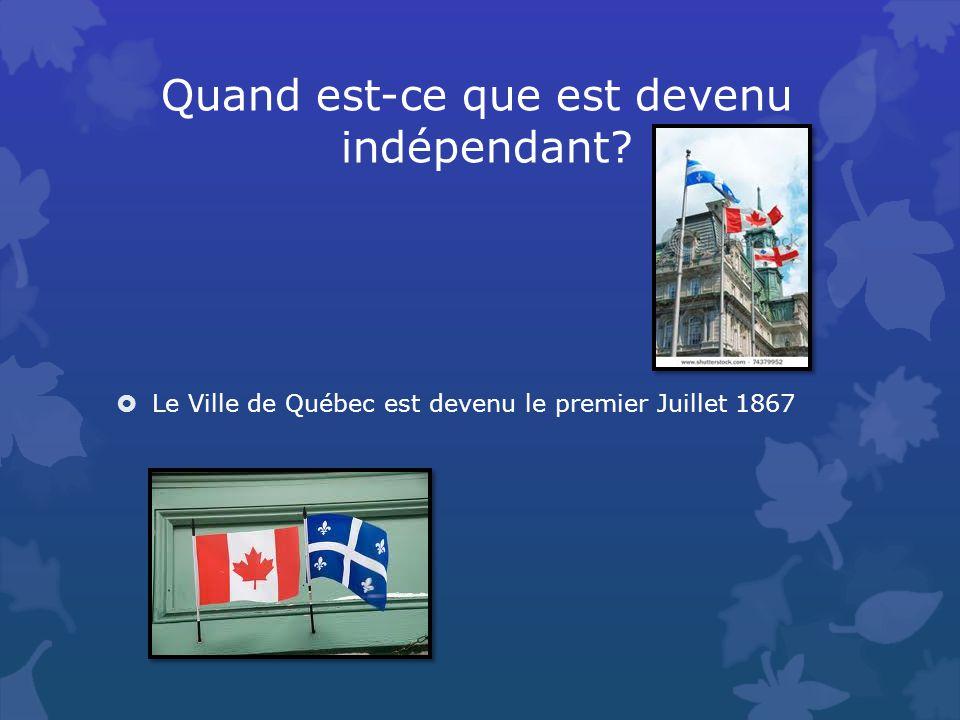 Quand est-ce que est devenu indépendant Le Ville de Québec est devenu le premier Juillet 1867