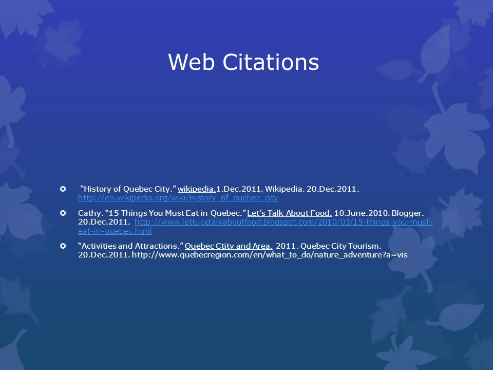 Web Citations History of Quebec City. wikipedia.1.Dec.2011. Wikipedia. 20.Dec.2011. http://en.wikipedia.org/wiki/History_of_quebec_city http://en.wiki