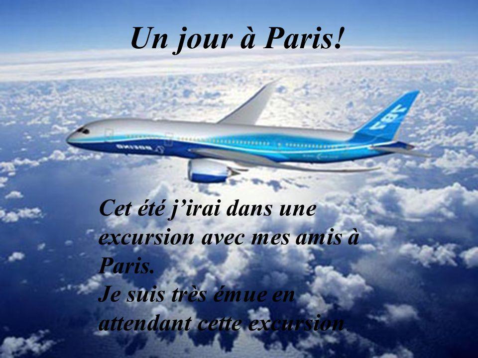 Cet été jirai dans une excursion avec mes amis à Paris. Je suis très émue en attendant cette excursion. Un jour à Paris!