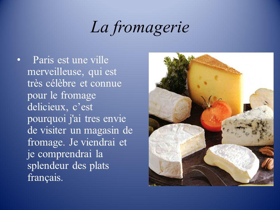 La fromagerie Paris est une ville merveilleuse, qui est très célèbre et connue pour le fromage delicieux, cest pourquoi j'ai tres envie de visiter un