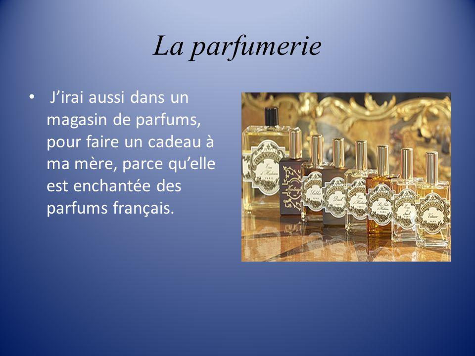 La parfumerie Jirai aussi dans un magasin de parfums, pour faire un cadeau à ma mère, parce quelle est enchantée des parfums français.