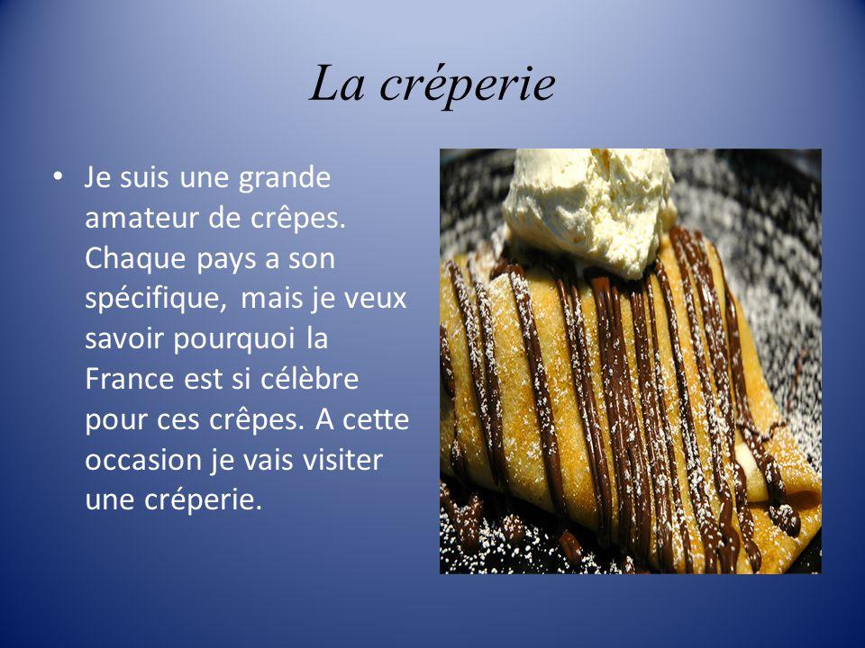La créperie Je suis une grande amateur de crêpes. Chaque pays a son spécifique, mais je veux savoir pourquoi la France est si célèbre pour ces crêpes.