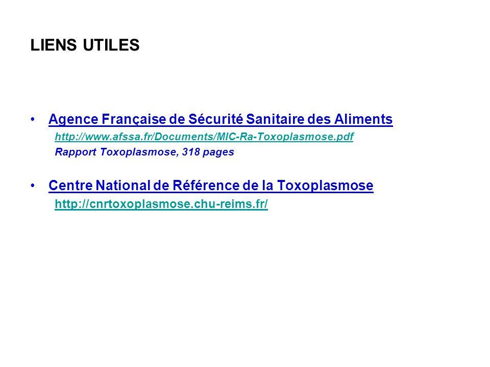 LIENS UTILES Agence Française de Sécurité Sanitaire des Aliments http://www.afssa.fr/Documents/MIC-Ra-Toxoplasmose.pdf Rapport Toxoplasmose, 318 pages