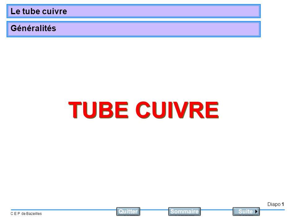 Diapo 1 C E P de Bazeilles Le tube cuivre Généralités TUBE CUIVRE