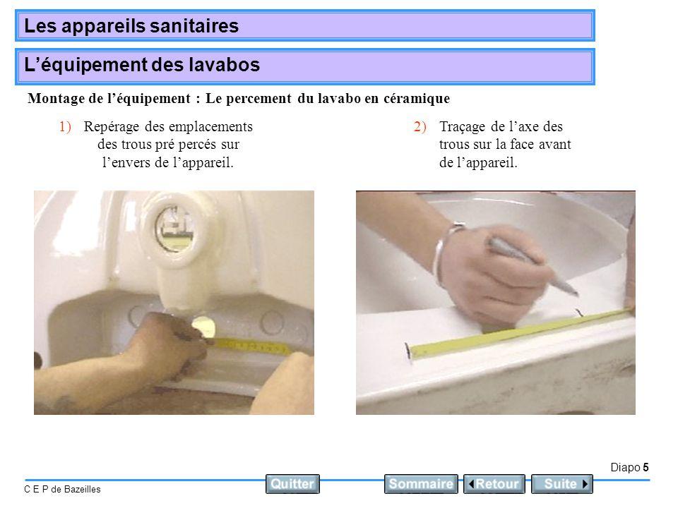 Diapo 5 C E P de Bazeilles Les appareils sanitaires Léquipement des lavabos Montage de léquipement :Le percement du lavabo en céramique 1)Repérage des