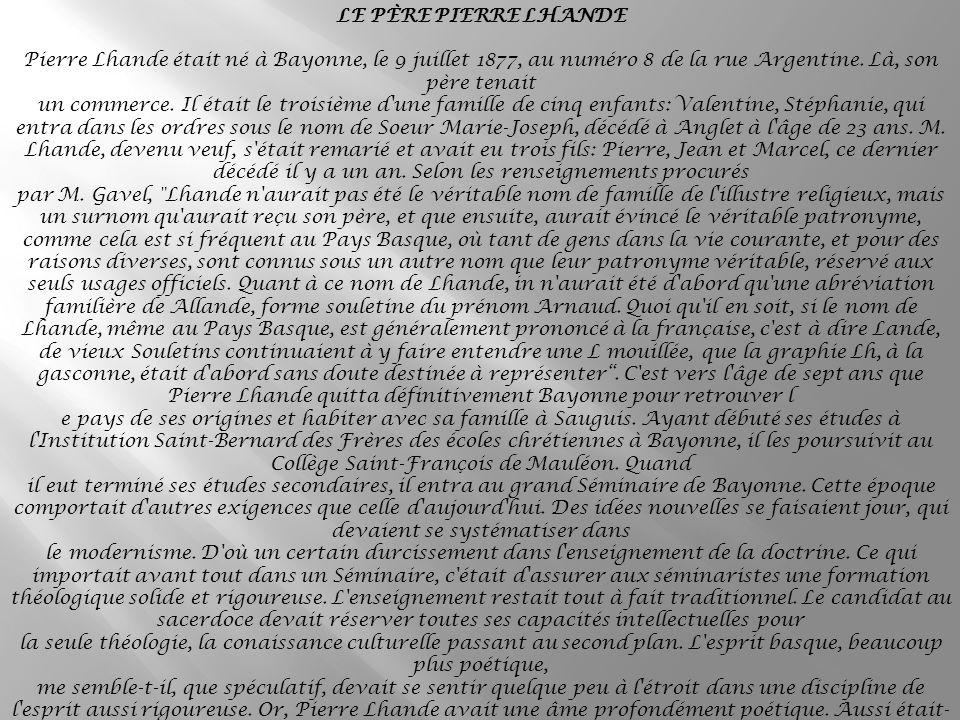 LE PÈRE PIERRE LHANDE Pierre Lhande était né à Bayonne, le 9 juillet 1877, au numéro 8 de la rue Argentine.