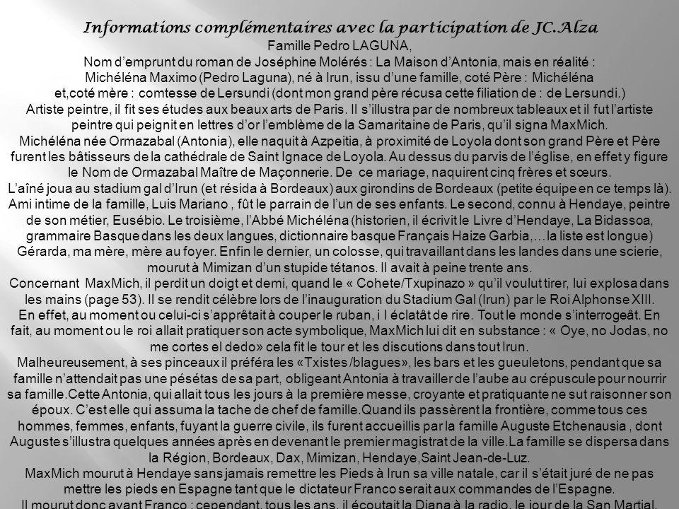 Informations complémentaires avec la participation de JC.Alza Famille Pedro LAGUNA, Nom demprunt du roman de Joséphine Molérés : La Maison dAntonia, mais en réalité : Michéléna Maximo (Pedro Laguna), né à Irun, issu dune famille, coté Père : Michéléna et,coté mère : comtesse de Lersundi (dont mon grand père récusa cette filiation de : de Lersundi.) Artiste peintre, il fit ses études aux beaux arts de Paris.