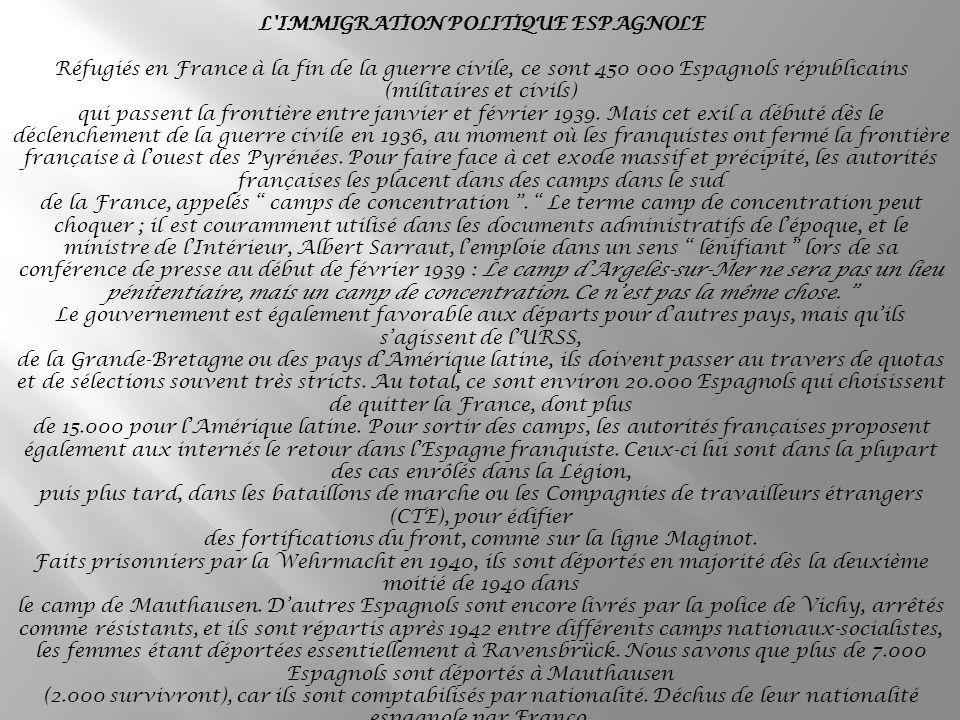 L IMMIGRATION POLITIQUE ESPAGNOLE Réfugiés en France à la fin de la guerre civile, ce sont 450 000 Espagnols républicains (militaires et civils) qui passent la frontière entre janvier et février 1939.