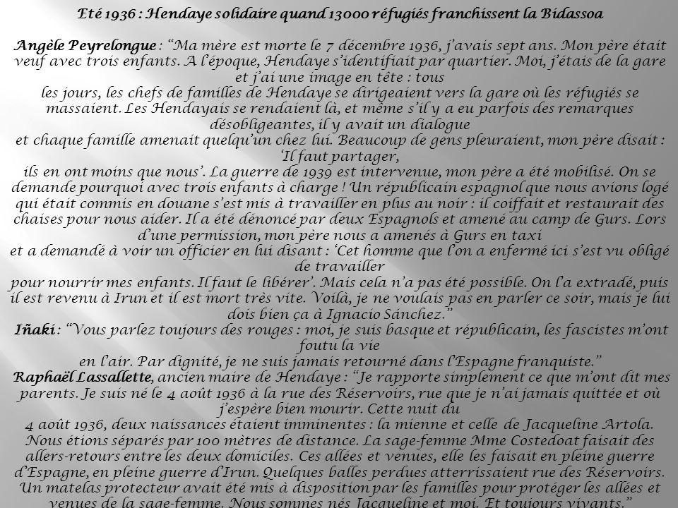 Eté 1936 : Hendaye solidaire quand 13000 réfugiés franchissent la Bidassoa Angèle Peyrelongue : Ma mère est morte le 7 décembre 1936, javais sept ans.