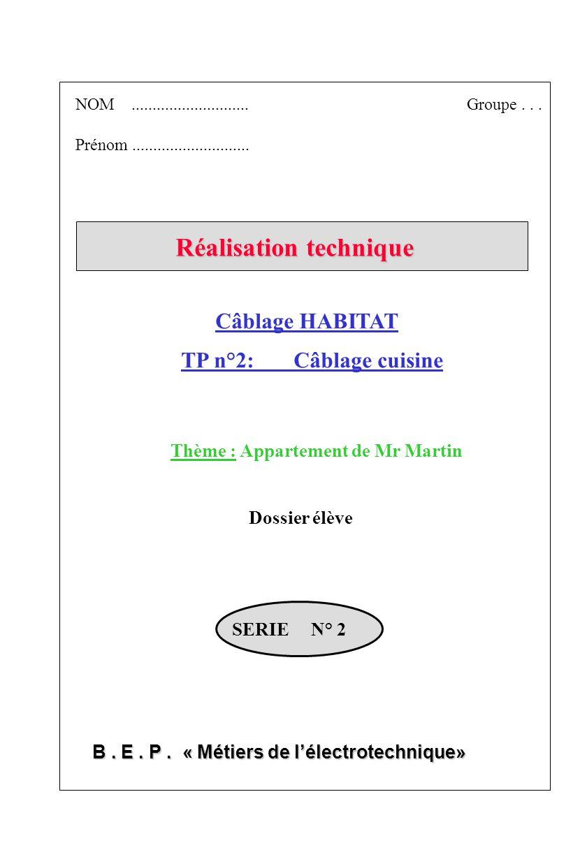 B. E. P. « Métiers de lélectrotechnique» NOM............................Groupe... Prénom............................ SERIE N° 2 TP n°2: Câblage cuisin