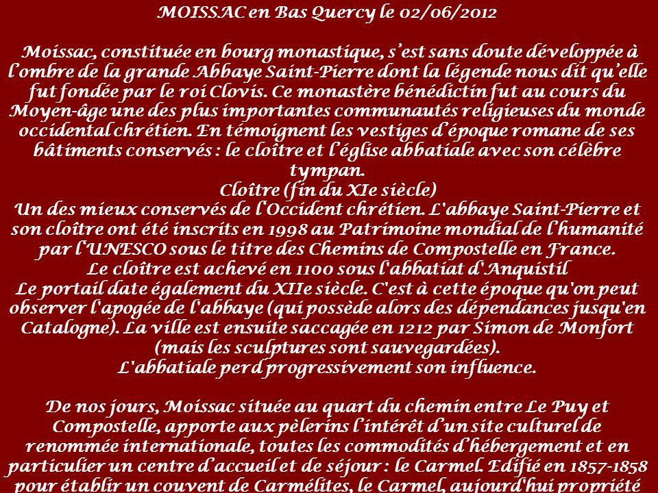 MOISSAC en Bas Quercy le 02/06/2012 Moissac, constituée en bourg monastique, sest sans doute développée à lombre de la grande Abbaye Saint-Pierre dont la légende nous dit quelle fut fondée par le roi Clovis.